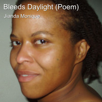 Jianda Monique - Bleeds Daylight (Poem)