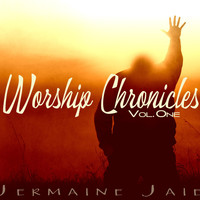 Jermaine Jaie - Worship Chronicles - Vol. One