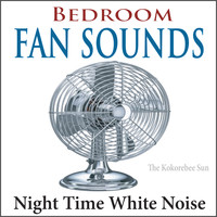 The Kokorebee Sun - Bedroom Fan Sounds (Night Time White Noise)