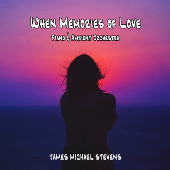 James Michael Stevens - When Memories of Love - Piano & Ambient Orchestra