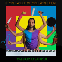 Valerio Lysander - If You Were Me You Would Be
