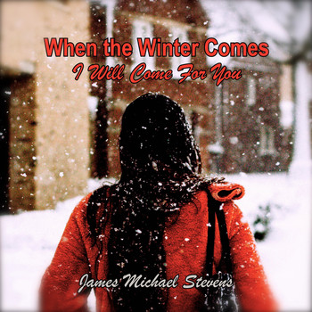 James Michael Stevens - When the Winter Comes (I Will Come for You) - Romantic Piano