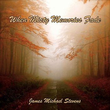 James Michael Stevens - When Misty Memories Fade - Sad Piano