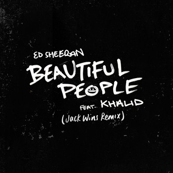 Ed Sheeran - Beautiful People (feat. Khalid) (Jack Wins Remix)
