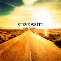 Steve Waitt - Make You Mine
