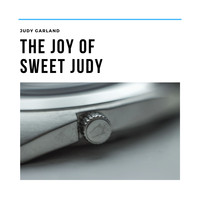 Judy Garland - The Joy of Sweet Judy