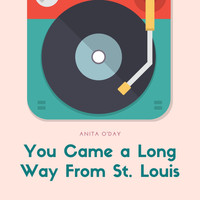 Anita O'Day - You Came a Long Way From St. Louis