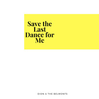 Dion & The Belmonts - Save the Last Dance for Me