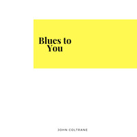 John Coltrane - Blues to You