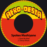 Spokes Mashiyane - Dont Be Mad / Daisys Blues