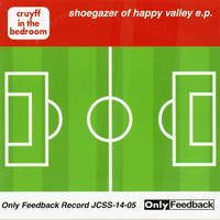 Cruyff In The Bedroom - Shoegazer of Happy Valley E.P.