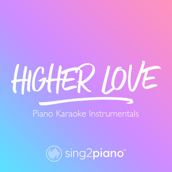 Sing2Piano - Higher Love (Piano Karaoke Instrumentals)