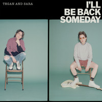 Tegan And Sara - I'll Be Back Someday