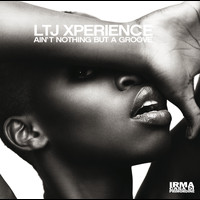 LTJ Xperience - Ain't Nothing But A Groove