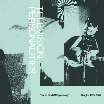 Television Personalities - Some Kind Of Happening: Singles 1978-1989 (Explicit)