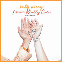 Katy Perry - Never Really Over (R3HAB Remix)