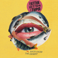 Better Lost Than Stupid - Back from the Desert