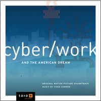 Chad Cannon - CyberWork and the American Dream (Original Motion Picture Soundtrack)