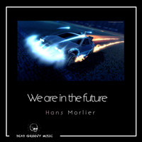 Hans Morlier - We Are In The Future