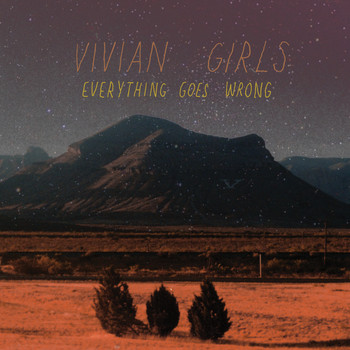 Vivian Girls - Everything Goes Wrong (Explicit)