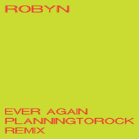 Robyn - Ever Again (Planningtorock Remix)
