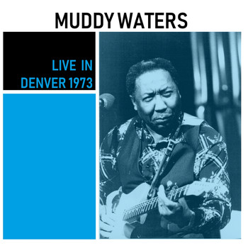 Muddy Waters - Live in Denver (Live)