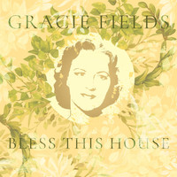 Gracie Fields - Bless This House