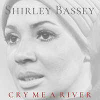 Shirley Bassey - Cry Me a River