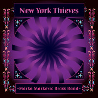 Marko Markovic Brass Band - New York Thieves
