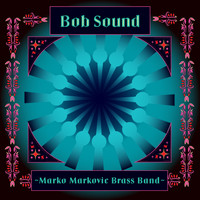 Marko Markovic Brass Band - Bob Sound