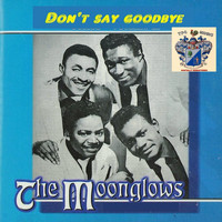 The Moonglows - Don't Say Goodbye