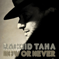 Rachid Taha - Now or Never (Radio Edit)