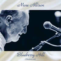 Mose Allison - Blueberry Hill (All Tracks Remastered 2018)