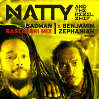 Natty, The Rebelship - Badman (Rastafari Mix)