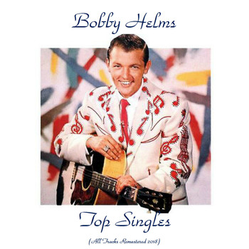 Bobby Helms - Top Singles (All Tracks Remastered 2018)