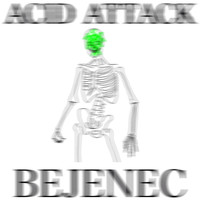 Bejenec - Acid Attack