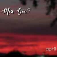 April - Miss You