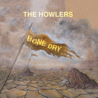 The Howlers - Bone Dry