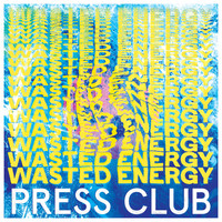 Press Club - Wasted Energy (Explicit)