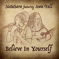 SistaSara feat. Awa Fall - Believe In Yourself