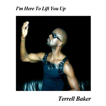 Terrell Baker - I'm Here to Lift You Up