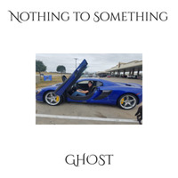 Ghost - Nothing to Something