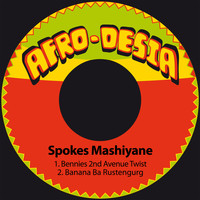 Spokes Mashiyane - Bennies 2nd Avenue Twist / Banana Ba Rustengurg