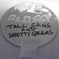 Glossy - Tall Cans and Shitty Grams (Explicit)