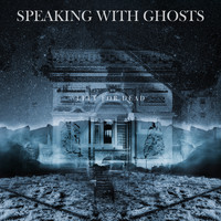Speaking With Ghosts - Left for Dead