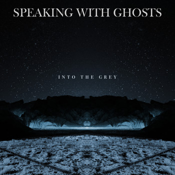 Speaking With Ghosts - Into the Grey