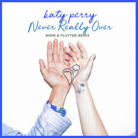 Katy Perry - Never Really Over (Wow & Flutter Remix)