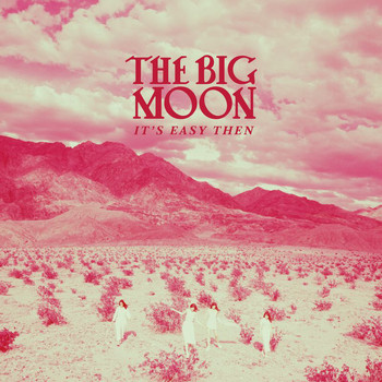 The Big Moon - It's Easy Then