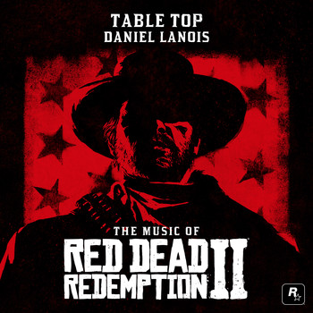 Daniel Lanois - Table Top (From the Music of Red Dead Redemption 2)
