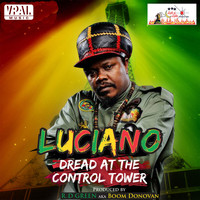 Luciano - Dread at the Control Tower
